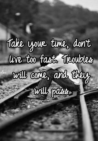 Take your time don t live too fast